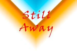 Still Away